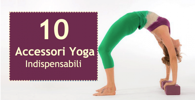 10 Accessori Yoga  Indispensabili